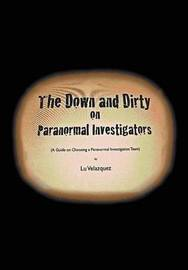 The Down and Dirty on Paranormal Investigators by Lu Velazquez