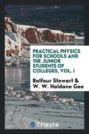 Practical Physics for Schools and the Junior Students of Colleges, Vol. I by Balfour Stewart