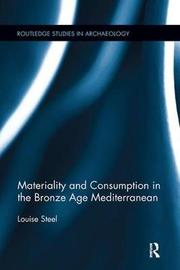 Materiality and Consumption in the Bronze Age Mediterranean by Louise Steel