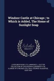 Windsor Castle at Chicago; To Which Is Added, the Home of Sunlight Soap by Lever Brothers Ltd