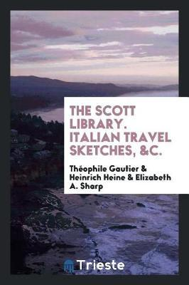 The Scott Library. Italian Travel Sketches, &c. by Theophile Gautier