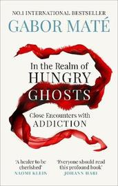 In the Realm of Hungry Ghosts by Gabor Mate