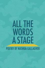 All the Words a Stage by Nashua Gallagher image