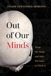 Out of Our Minds by Felipe Fernandez-Armesto