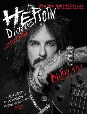 The Heroin Diaries: Ten Year Anniversary Edition by Nikki Sixx