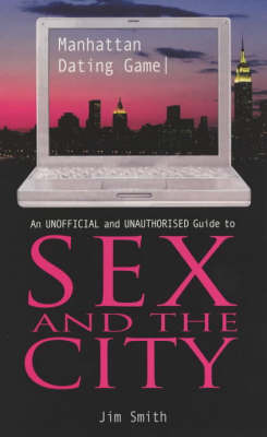 """Manhattan Dating Game: An Unofficial and Unauthorised Guide to """"Sex and the City"""" by Jim Smith image"""