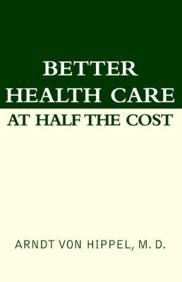Better Health Care at Half the Cost by Arndt VonHipple image