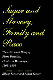 Sugar and Slavery, Family and Race by Pierre Dessalles