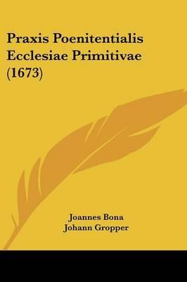 Praxis Poenitentialis Ecclesiae Primitivae (1673) by Johann Gropper image