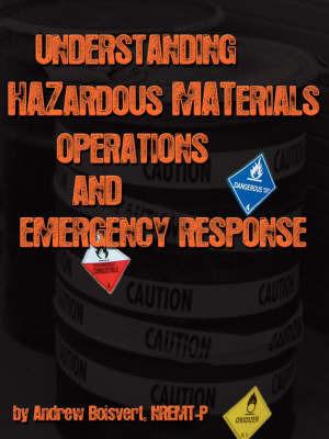 Understanding Hazardous Materials, Operations, and Emergency Response by Andrew Boisvert