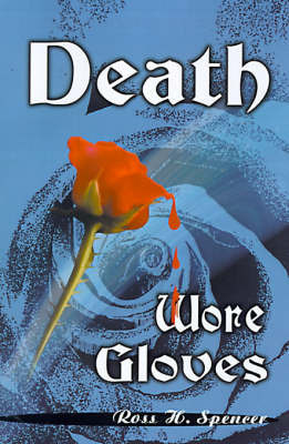 Death Wore Gloves by Ross H. Spencer