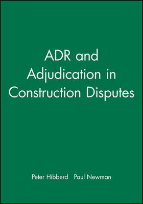ADR and Adjudication in Construction Disputes by Peter R. Hibberd image