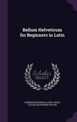 Bellum Helveticum for Beginners in Latin by Cornelius Marshal Lowe image