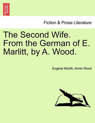 The Second Wife. from the German of E. Marlitt, by A. Wood. Vol. I. by Eugene Marlitt image