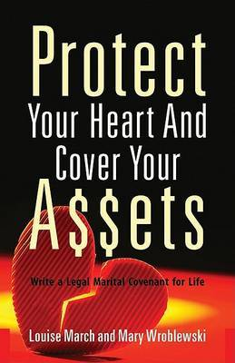 Protect Your Heart and Cover Your Assets: Write a Legal Marital Covenant for Life by Louise March image