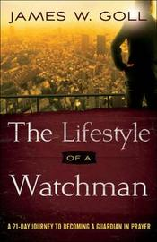 The Lifestyle of a Watchman by James W Goll