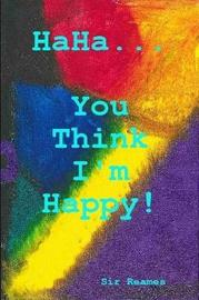 Haha... You Think I'm Happy! by Sir Reames image