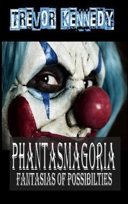 Phantasmagoria by Trevor Kennedy