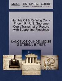 Humble Oil & Refining Co. V. Price (I.R.) U.S. Supreme Court Transcript of Record with Supporting Pleadings by Lancelot Olinde