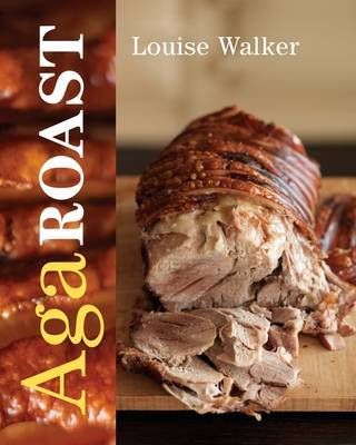 Aga Roast by Louise Walker