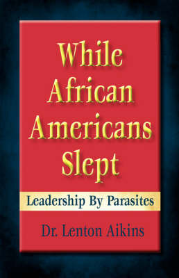 While African American Slept: Leadership by Parasites by Dr Lenton Aikins image