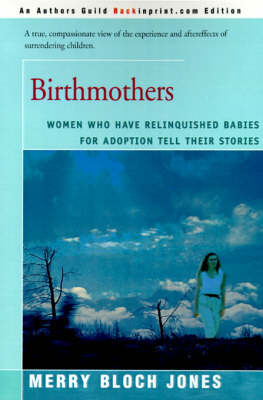 Birthmothers: Women Who Have Relinquished Babies for Adoption Tell Their Stories by Merry Bloch Jones image