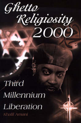 Ghetto Religiosity 2000: Third Millennium Liberation by Khalil Amani