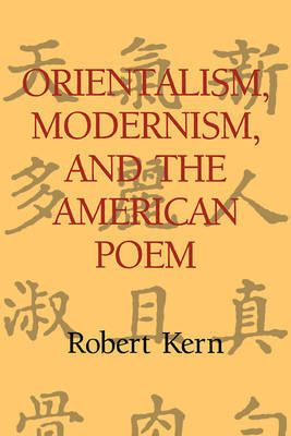 Orientalism, Modernism, and the American Poem by Robert Kern
