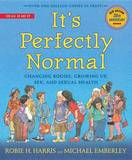 It's Perfectly Normal: Changing Bodies, Growing Up, Sex, and Sexual Health by Robie H Harris