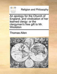 An Apology for the Church of England, and Vindication of Her Learned Clergy by Thomas Allen