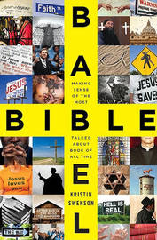 Bible Babel: Making Sense of the Most Talked about Book of All Time by Kristin Swenson image
