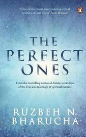 The Perfect Ones by Bharucha Ruzbeh N