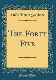 The Forty Five (Classic Reprint) by Philip Henry Stanhope image