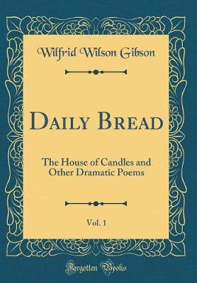 Daily Bread, Vol. 1 by Wilfrid Wilson Gibson