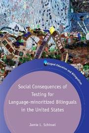 Social Consequences of Testing for Language-minoritized Bilinguals in the United States by Jamie L. Schissel