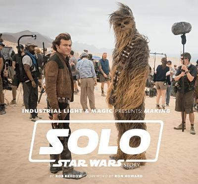Industrial Light & Magic Presents: Making Solo: A Star Wars Story by Bredow Rob image