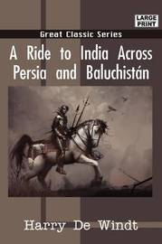 A Ride to India Across Persia and Baluchistn by Harry De Windt image