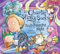 Sir Charlie Stinky Socks and the Really Frightful Night by Kristina Stephenson image