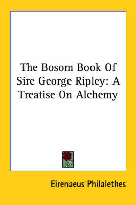 The Bosom Book of Sire George Ripley: A Treatise on Alchemy by Eirenaeus Philalethes image
