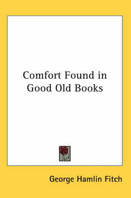Comfort Found in Good Old Books by George Hamlin Fitch image