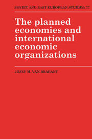 The Planned Economies and International Economic Organizations by Jozef M.Van Brabant