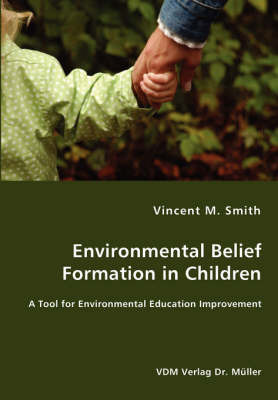 Environmental Belief Formation in Children - A Tool for Environmental Education Improvement by Vincent M. Smith
