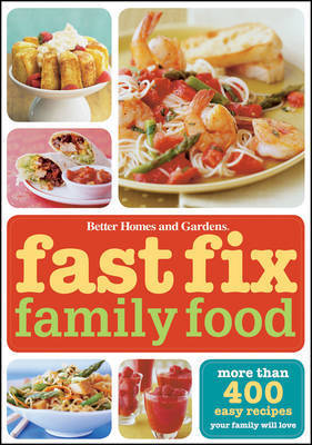 Fast Fix Family Food: More Than 400 Easy Recipes Your Family Will Love