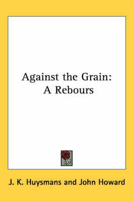 Against the Grain: A Rebours by J.K. Huysmans