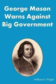 George Mason Warns Against Big Government by William O Wright