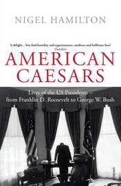 American Caesars by Nigel Hamilton