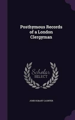 Posthymous Records of a London Clergyman by John Hobart Caunter
