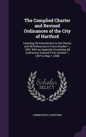 The Complied Charter and Revised Ordinances of the City of Hartford by Connecticut
