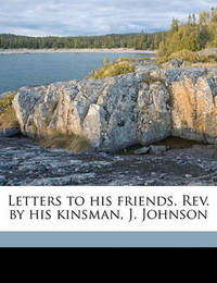 Letters to His Friends. REV. by His Kinsman, J. Johnson by William Cowper
