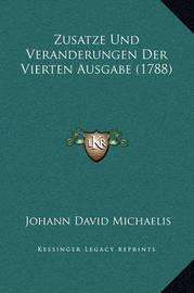 Zusatze Und Veranderungen Der Vierten Ausgabe (1788) by Johann David Michaelis